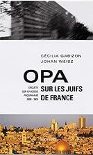 OPA sur les Juifs de France enquête sur un…