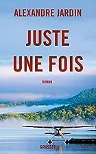 Juste une fois by Alexandre Jardin