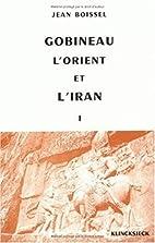 Gobineau, l'Orient et l'Iran: Tome…