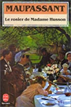 Le rosier de Madame Husson by Guy de…