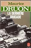 Maurice Druon: La Derniere Brigade (Ldp Litterature) (French Edition)