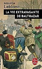 La Vie extravagante de Balthazar by Maurice…