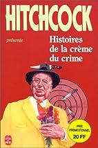 Histoires de la crème du crime by Alfred…