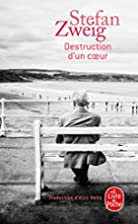 Destruction d'un coeur by Stéfan Zweig