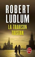 La Trahison Tristan by Robert Ludlum