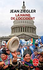 La Haine de l'Occident by Jean Ziegler