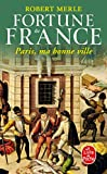 Robert Merle: Paris Ma Bonne Ville (Fortune De France III) (French Edition)