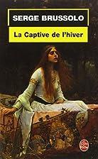 La Captive de l'hiver by Serge Brussolo