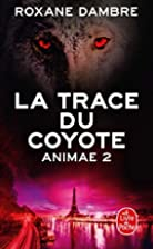 La Trace du coyote (animae tome2) by Roxane…