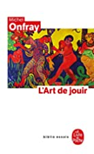 L'art de jouir by Michel Onfray