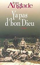 Y a pas d'bon Dieu : roman by Jean Anglade