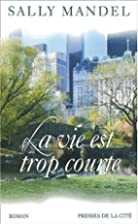 La Vie est trop courte by Sally Mandell