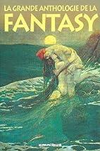 La Grande Anthologie de la fantasy by Marc…