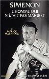 Marnham, Patrick: L'homme qui n'était pas Maigret (French Edition)
