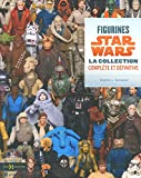 Stephen J. Sansweet: Figurines Star Wars: La collection complète et définitive