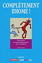 Complètement idiome ! by Maria…
