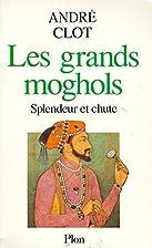 Les Grands Moghols, splendeur et chute…
