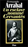 Arrabal, Fernando: Un esclave nomme Cervantes (French Edition)