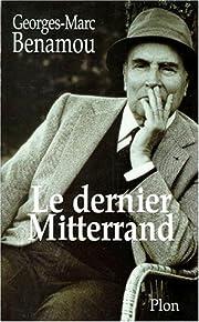 Le dernier Mitterrand by G.-M Benamou