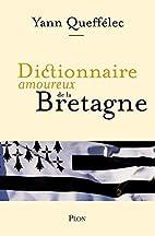 Dictionnaire amoureux de la Bretagne by Yann…