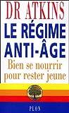 Atkins, Robert C.: Le Régime anti-âge: Bien se nourrir pour rester jeune (French Edition)