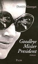 Goodbye, Mr President by Danièle Georget