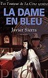 Javier Sierra: La dame en bleu (French Edition)