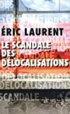 Laurent, Eric: Le scandale des délocalisations