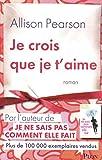 Pearson, Allison: Je crois que je t'aime (French Edition)