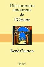 Dictionnaire amoureux de l'Orient by…