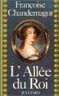 Chandernagor, Francoise: L'allee du roi: Souvenirs de Francoise d'Aubigne, marquise de Maintenon, epouse du Roi de France (French Edition)