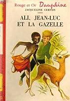 Ali, Jean-Luc et la gazelle by Jacqueline…