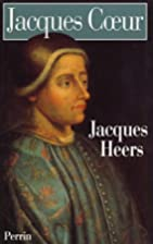 Jacques coeur by Prof. Jacques Heers…