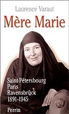 Mère Marie. Saint Petersbourg, Paris,…