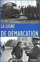 La ligne de démarcation, 1940-1944 by Eric…