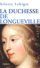 La Duchesse de Longueville by Arlette …