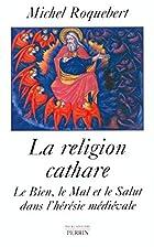 La religion cathare. Le Bien, le Mal et le…
