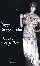 ma vie et mes folies by Peggy Guggenheim