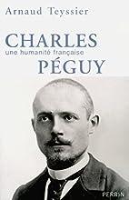 Charles Péguy by Arnaud Teyssier