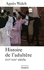 Histoire de l'adultère: XVIe-XIXe siècle…