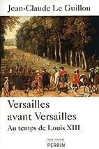 Versailles avant Versailles : Au temps de…