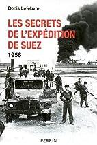Les secrets de l'expédition de Suez by…