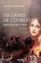 Les dames de Courlande by Françoise Kermina