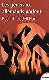Basil-H Liddell Hart: Les généraux allemands parlent (French Edition)