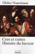 Crus et cuites : Histoire du buveur by…