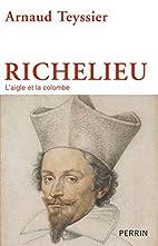 Richelieu : L'aigle et la colombe by Arnaud…