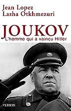 Joukov : L'homme qui a vaincu Hitler by Jean…