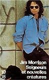 Morrison, Jim: Seigneurs et Nouvelles Créatures (French Edition)