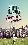 McCauley, Stephen: La vérité ou presque (French Edition)