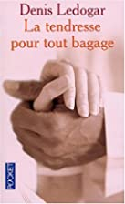 La Tendresse pour tout bagage by Denis…